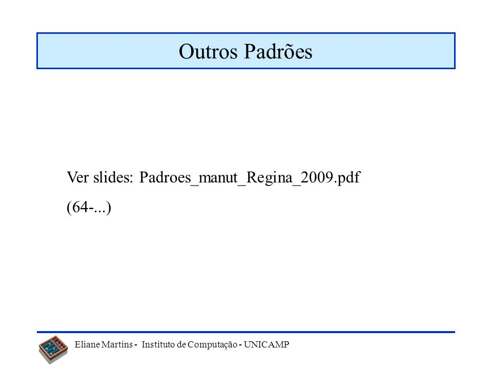 Outros Padrões Ver slides: Padroes_manut_Regina_2009.pdf (64-...)
