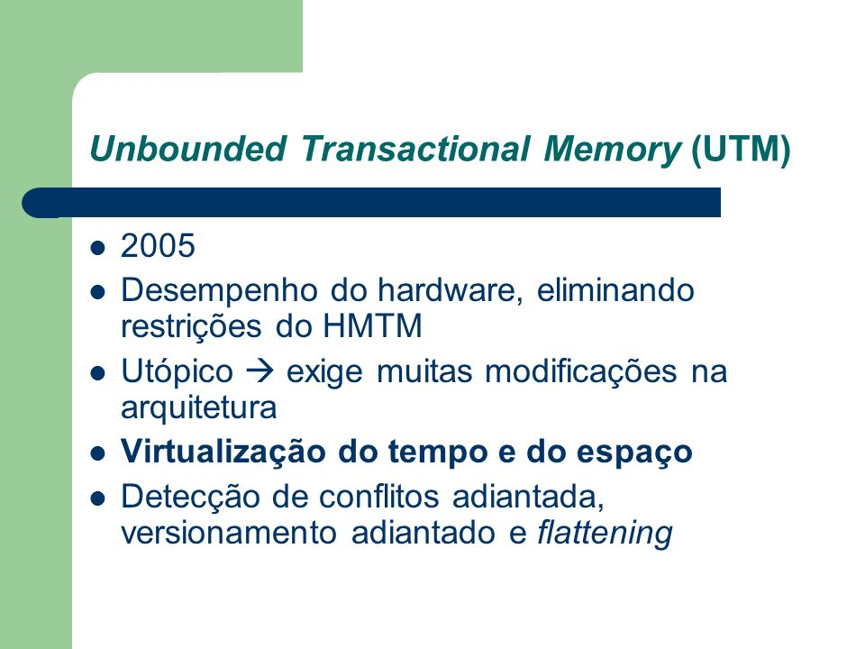 Unbounded Transactional Memory (UTM)