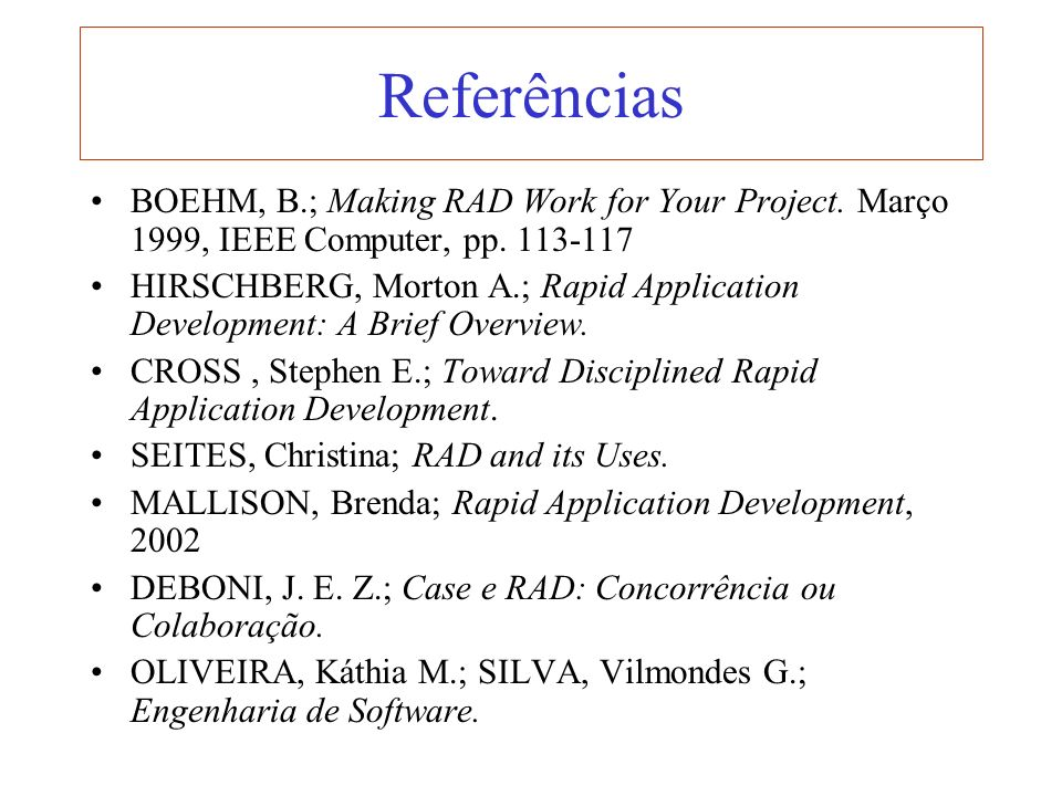 Referências BOEHM, B.; Making RAD Work for Your Project. Março 1999, IEEE Computer, pp
