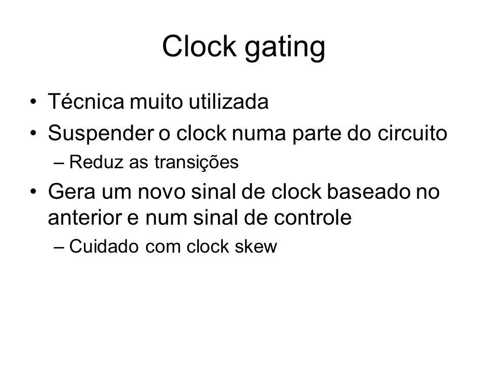 Clock gating Técnica muito utilizada