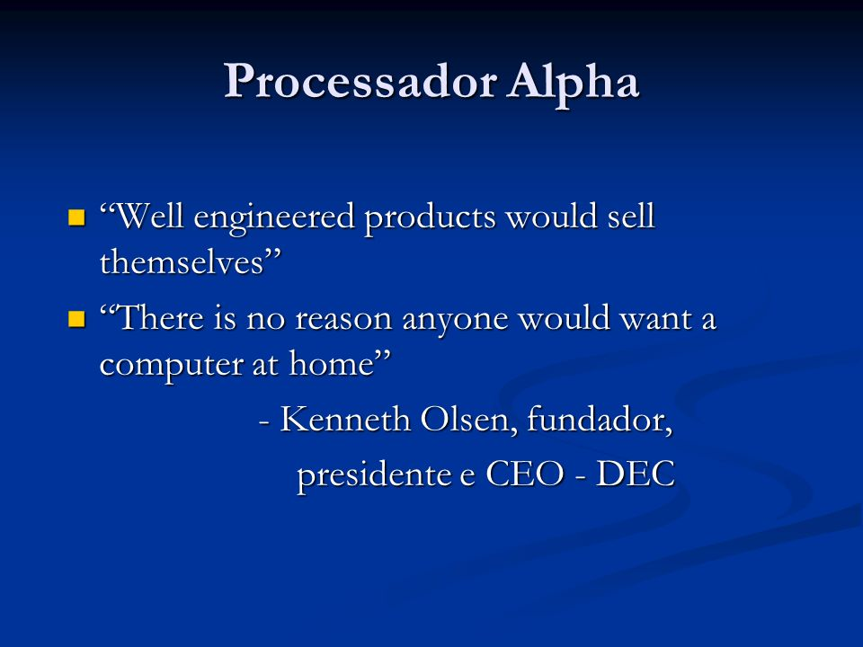 Processador Alpha Well engineered products would sell themselves