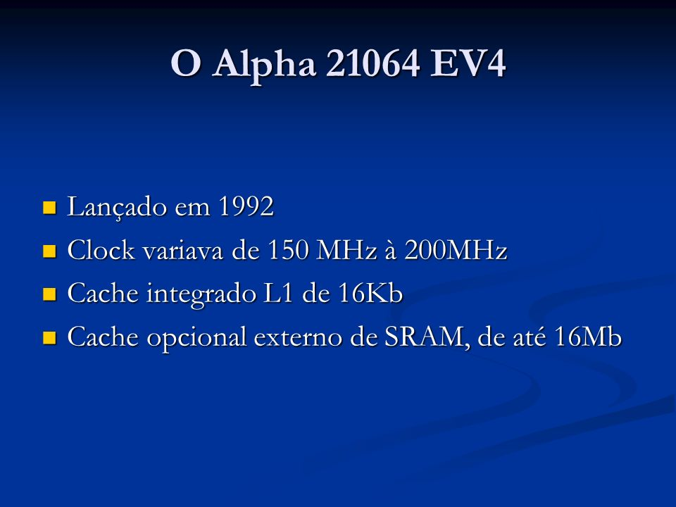 O Alpha 21064 EV4 Lançado em 1992 Clock variava de 150 MHz à 200MHz