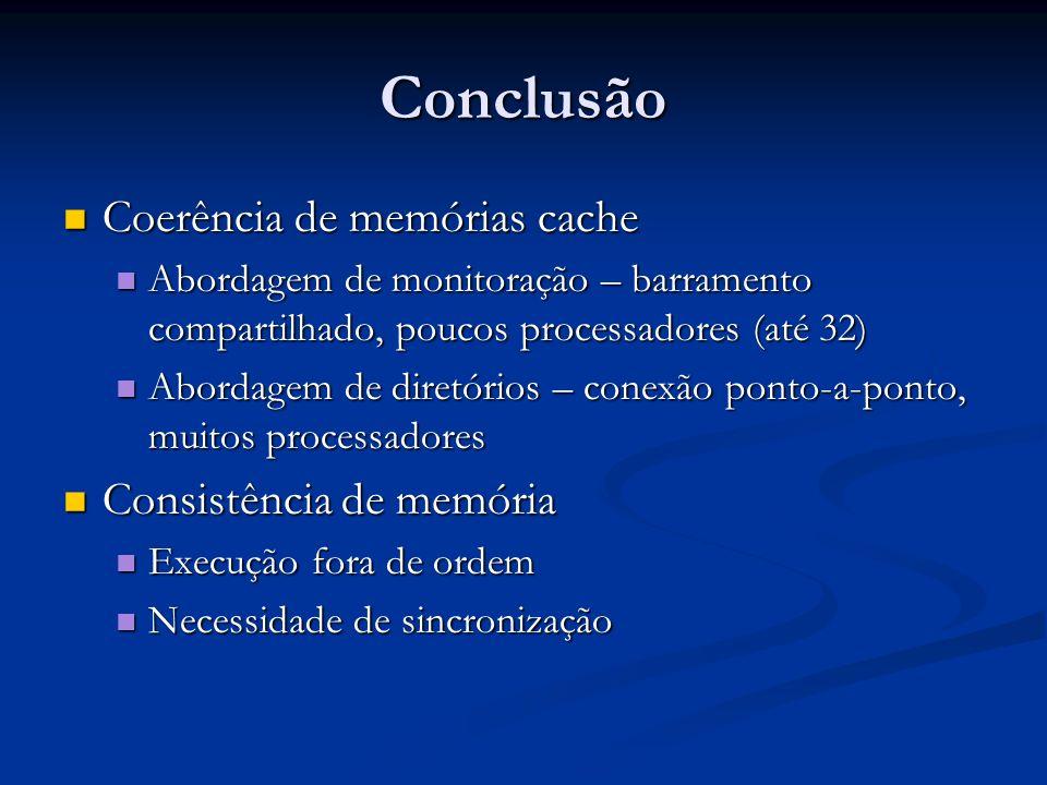 Conclusão Coerência de memórias cache Consistência de memória
