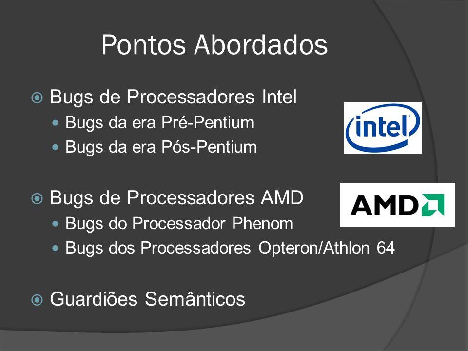 Pontos Abordados Bugs de Processadores Intel Bugs de Processadores AMD