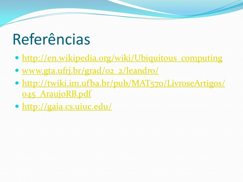 Referências http://en.wikipedia.org/wiki/Ubiquitous_computing