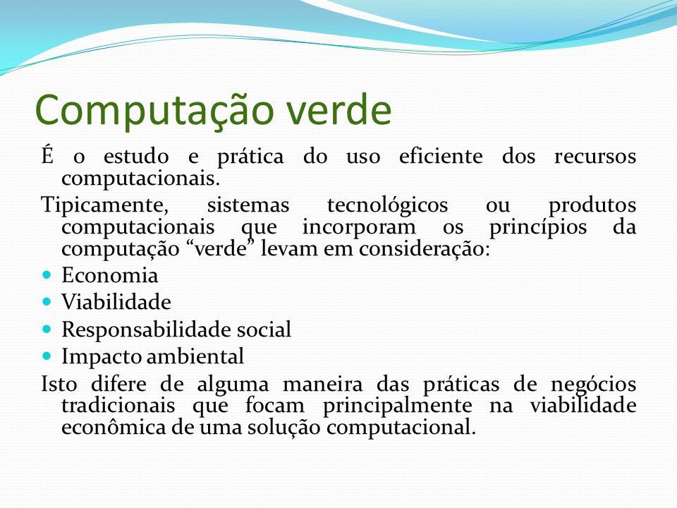 Computação verde É o estudo e prática do uso eficiente dos recursos computacionais.