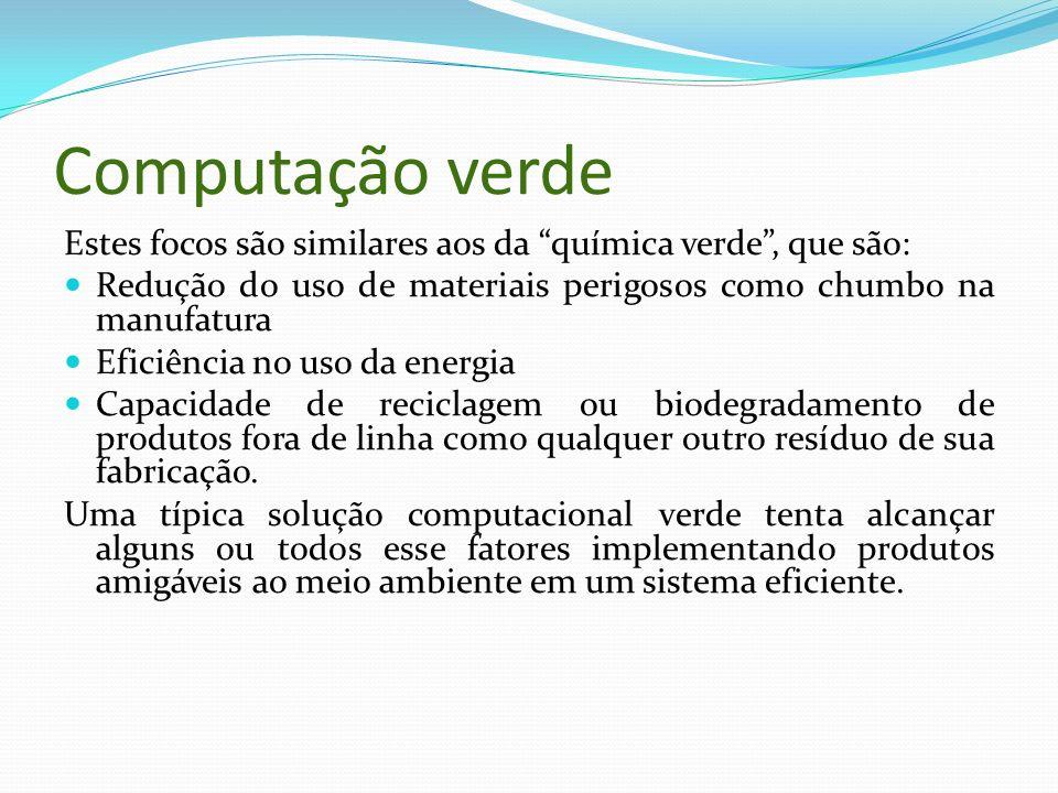 Computação verde Estes focos são similares aos da química verde , que são: Redução do uso de materiais perigosos como chumbo na manufatura.