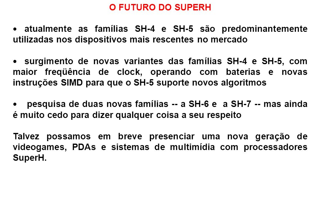 O FUTURO DO SUPERH atualmente as famílias SH-4 e SH-5 são predominantemente utilizadas nos dispositivos mais rescentes no mercado.