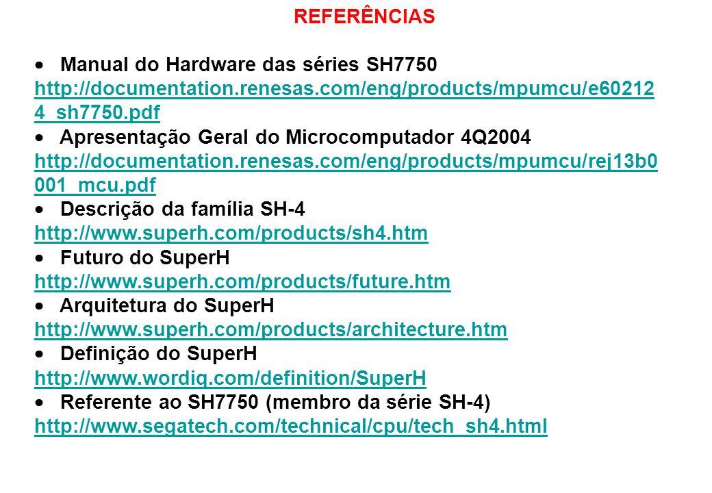 REFERÊNCIAS  Manual do Hardware das séries SH7750. http://documentation.renesas.com/eng/products/mpumcu/e602124_sh7750.pdf.