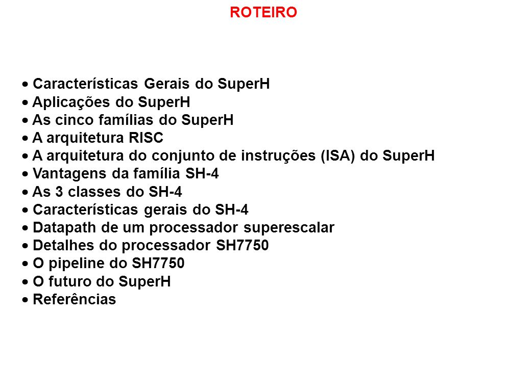 ROTEIRO  Características Gerais do SuperH.  Aplicações do SuperH.  As cinco famílias do SuperH.