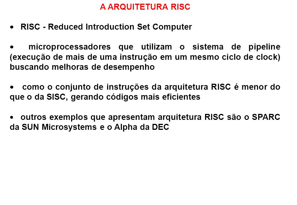 A ARQUITETURA RISC RISC - Reduced Introduction Set Computer.
