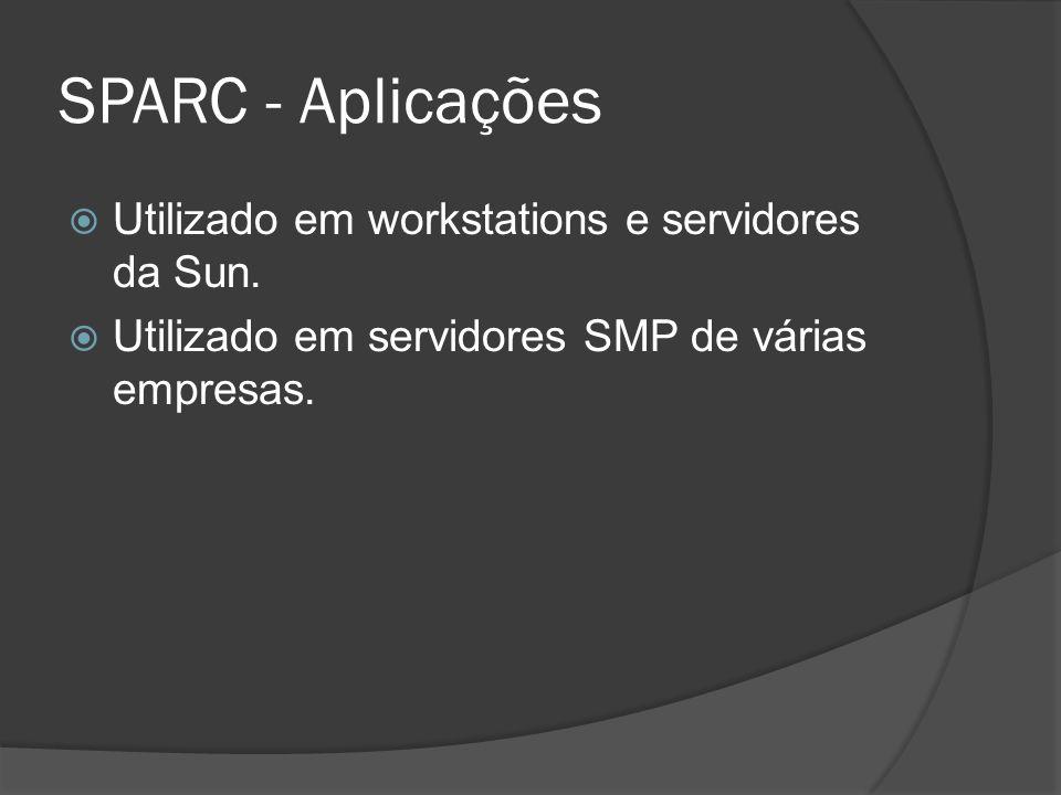 SPARC - Aplicações Utilizado em workstations e servidores da Sun.