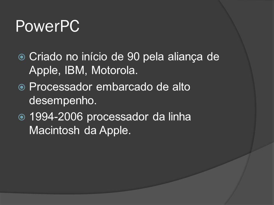 PowerPC Criado no início de 90 pela aliança de Apple, IBM, Motorola.