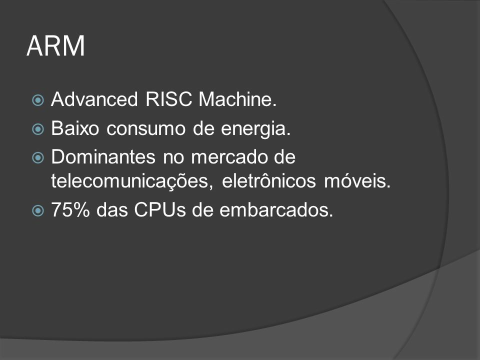 ARM Advanced RISC Machine. Baixo consumo de energia.