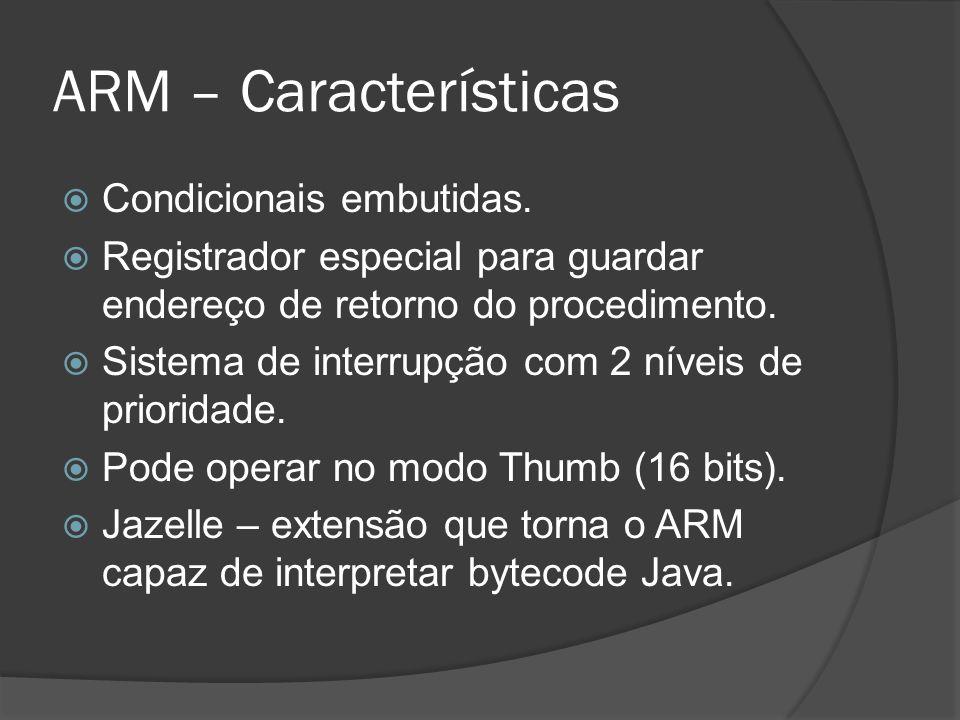 ARM – Características Condicionais embutidas.