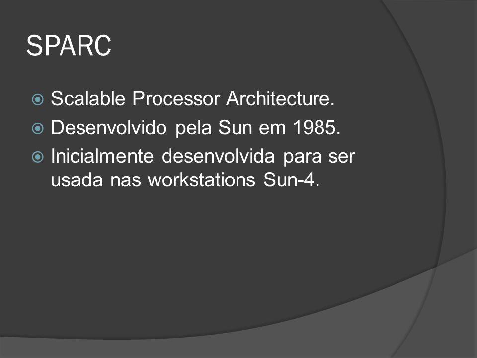 SPARC Scalable Processor Architecture. Desenvolvido pela Sun em 1985.