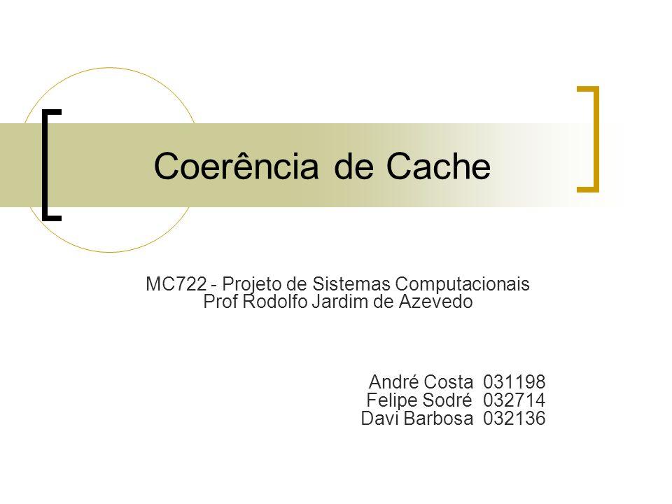 Coerência de Cache MC722 - Projeto de Sistemas Computacionais Prof Rodolfo Jardim de Azevedo.
