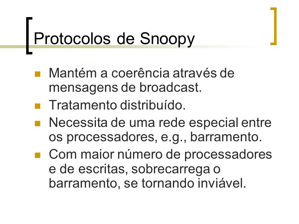 Protocolos de SnoopyMantém a coerência através de mensagens de broadcast. Tratamento distribuído.