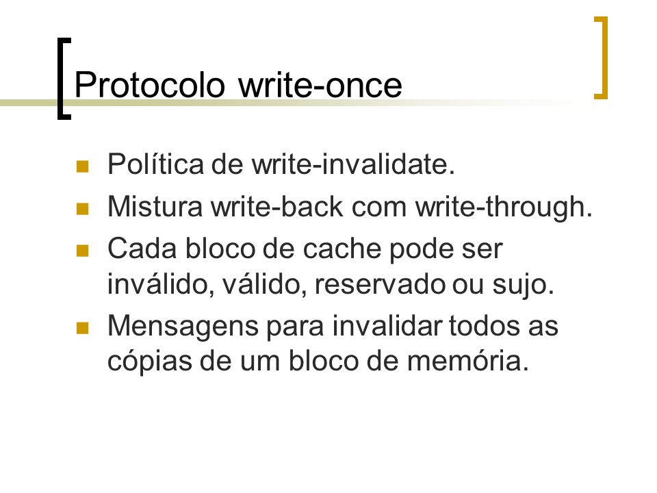 Protocolo write-once Política de write-invalidate.