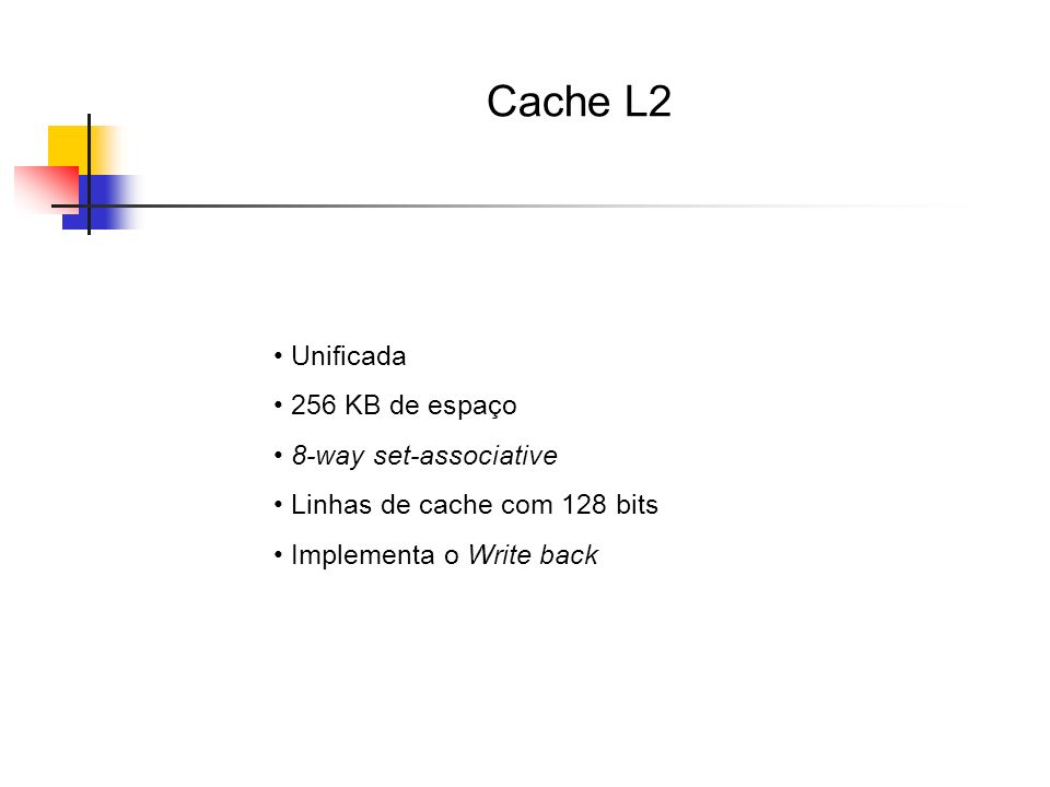 Cache L2 Unificada 256 KB de espaço 8-way set-associative