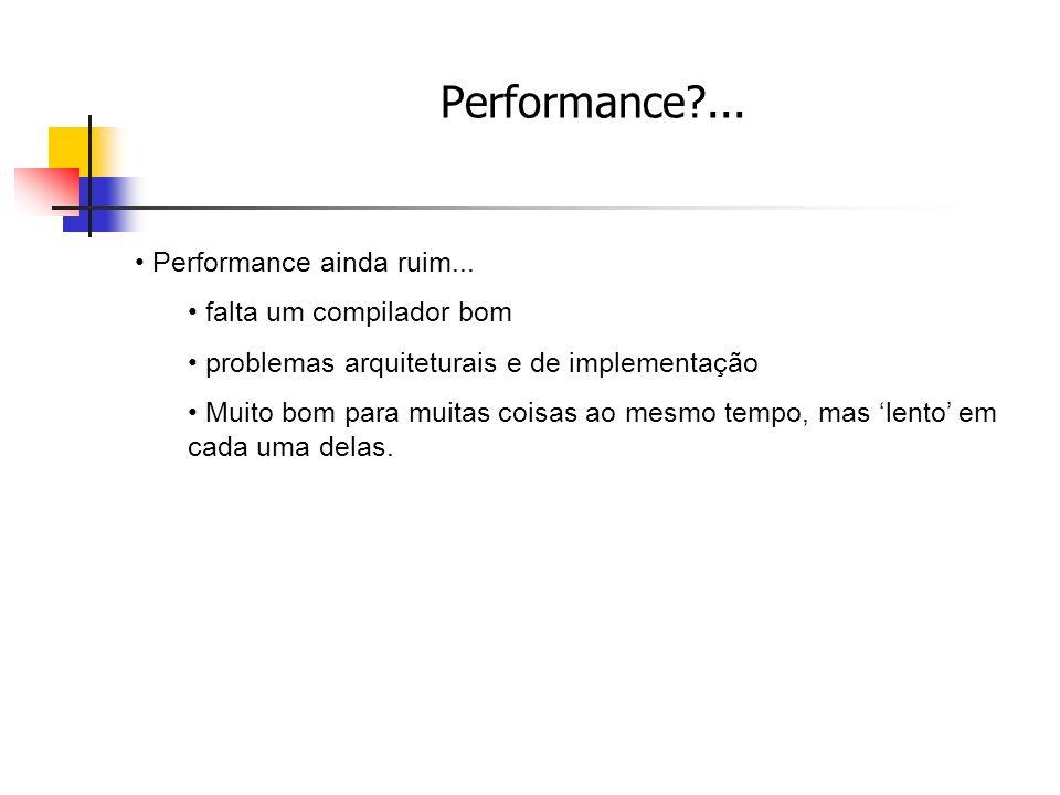 Performance ... Performance ainda ruim... falta um compilador bom