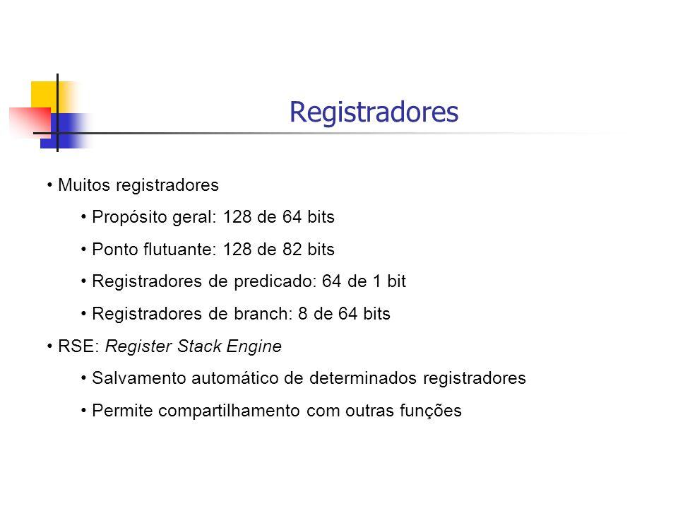 Registradores Muitos registradores Propósito geral: 128 de 64 bits