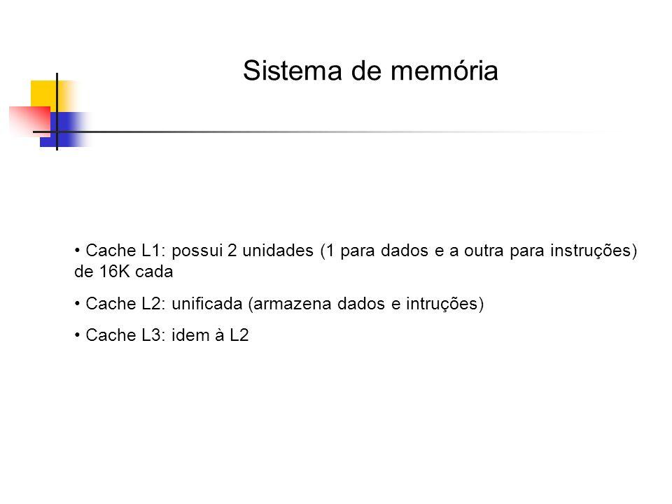 Sistema de memória Cache L1: possui 2 unidades (1 para dados e a outra para instruções) de 16K cada.