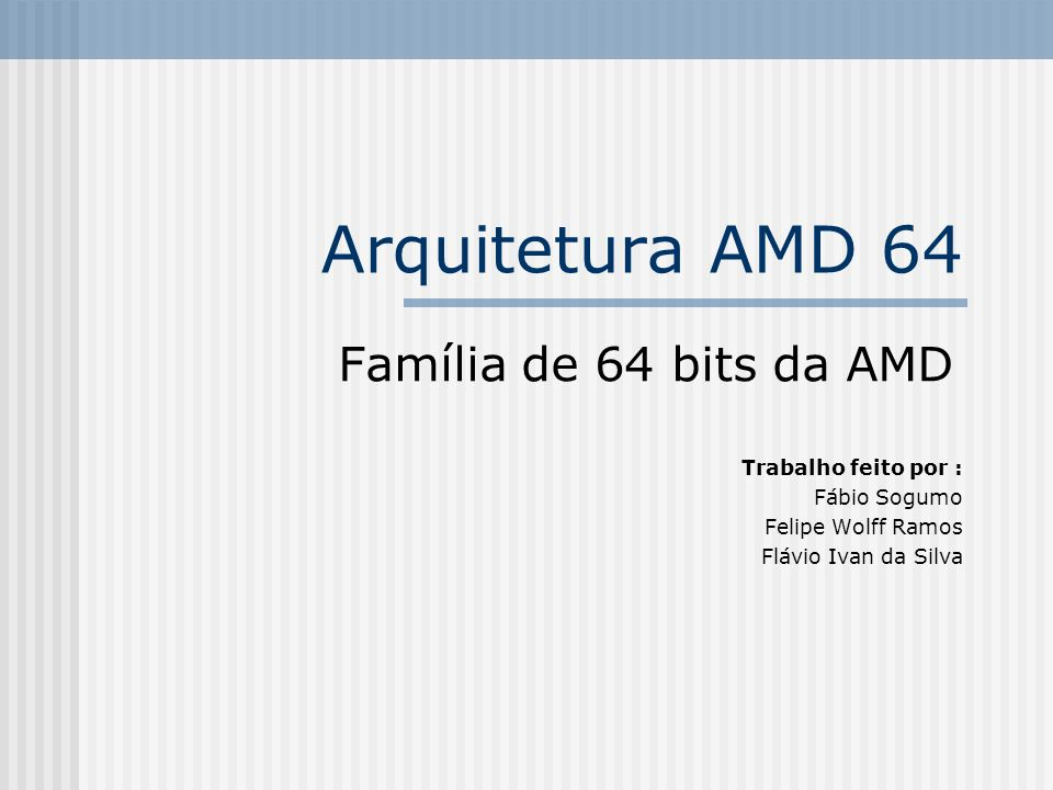 Arquitetura AMD 64 Família de 64 bits da AMD Trabalho feito por :