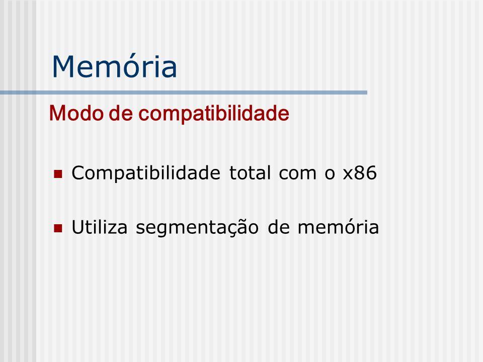 Memória Modo de compatibilidade Compatibilidade total com o x86