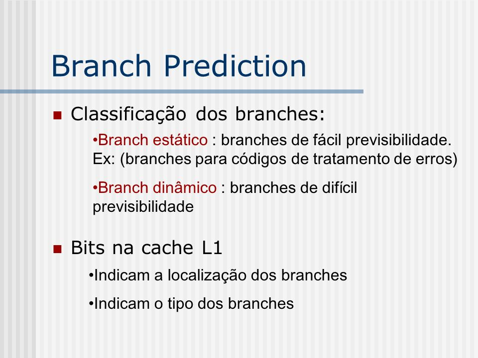 Branch Prediction Classificação dos branches: Bits na cache L1