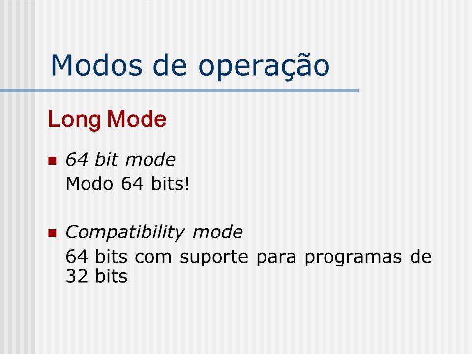 Modos de operação Long Mode 64 bit mode Modo 64 bits!