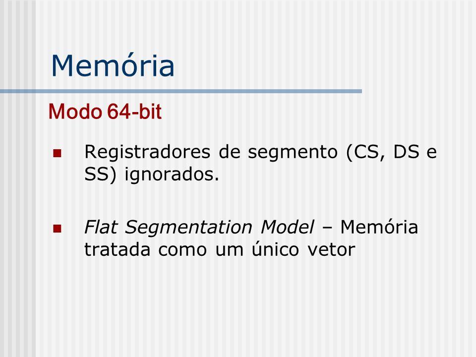 Memória Modo 64-bit Registradores de segmento (CS, DS e SS) ignorados.