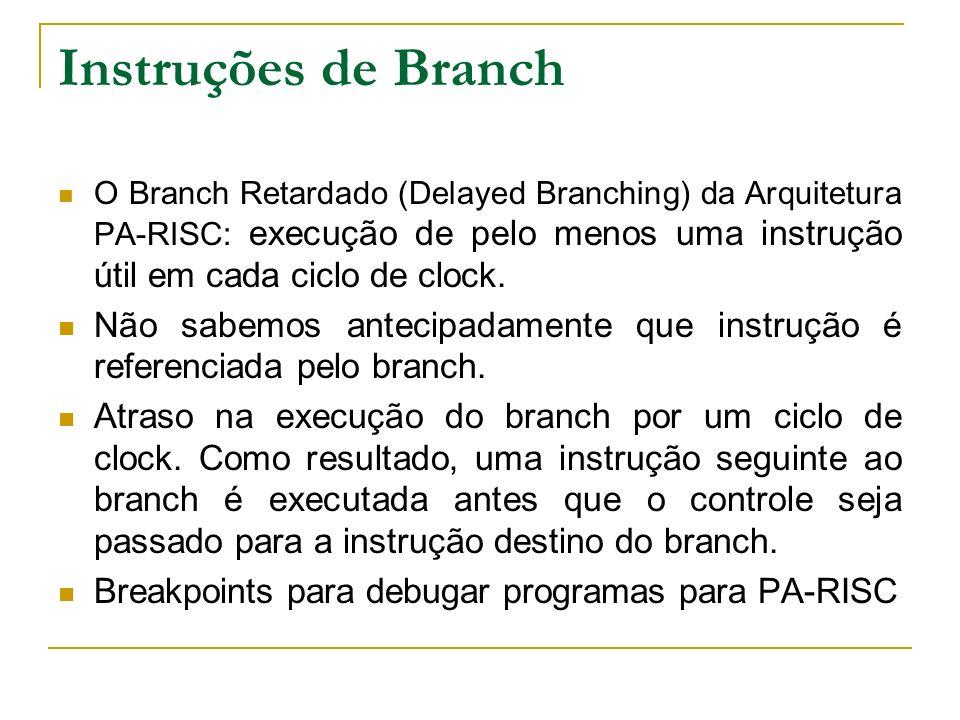 Instruções de Branch O Branch Retardado (Delayed Branching) da Arquitetura PA-RISC: execução de pelo menos uma instrução útil em cada ciclo de clock.