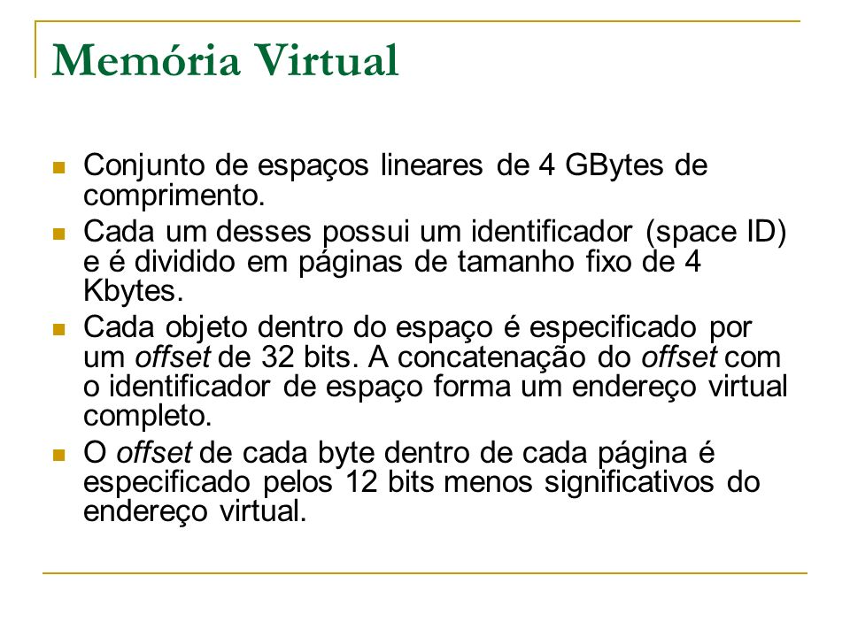 Memória Virtual Conjunto de espaços lineares de 4 GBytes de comprimento.