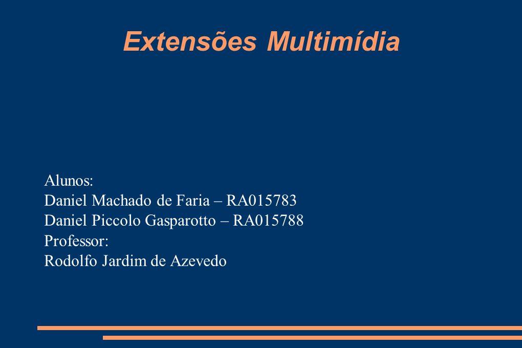 Extensões Multimídia Alunos: Daniel Machado de Faria – RA015783