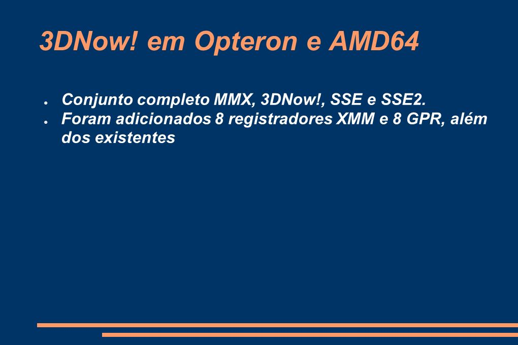 3DNow! em Opteron e AMD64 Conjunto completo MMX, 3DNow!, SSE e SSE2.
