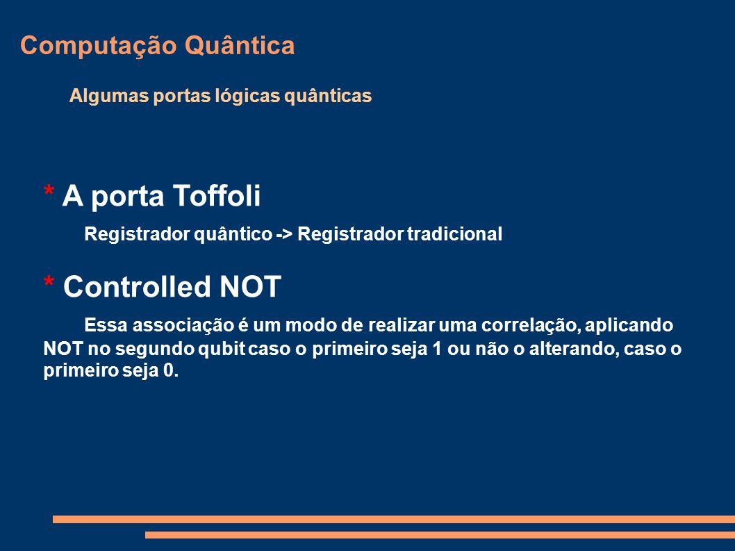 Registrador quântico -> Registrador tradicional * Controlled NOT