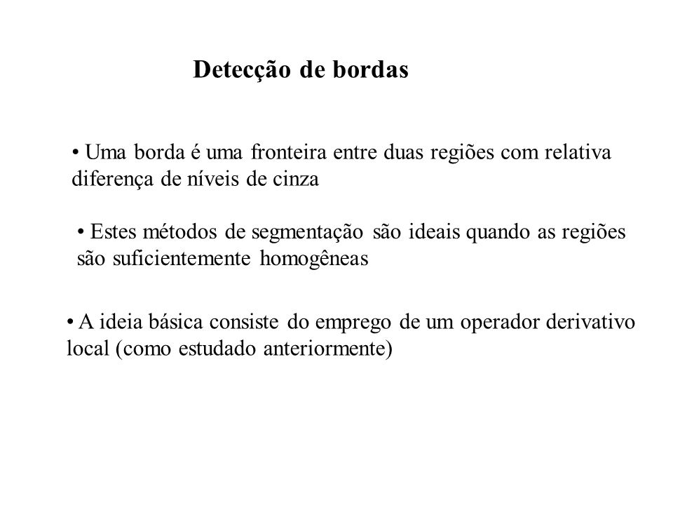 Detecção de bordasUma borda é uma fronteira entre duas regiões com relativa. diferença de níveis de cinza.