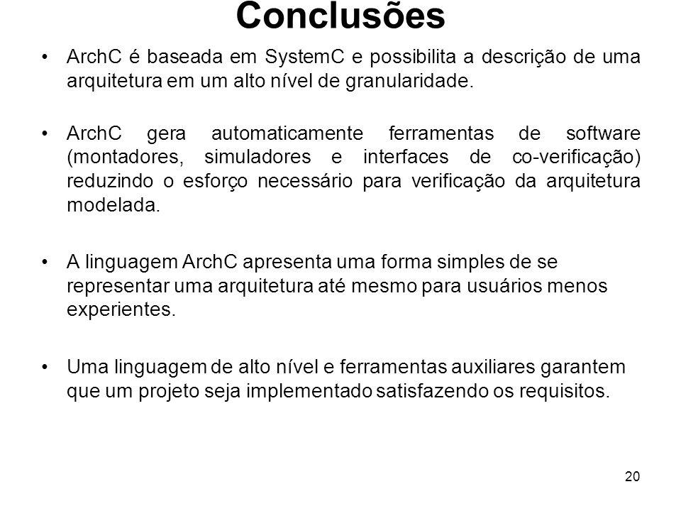 Conclusões ArchC é baseada em SystemC e possibilita a descrição de uma arquitetura em um alto nível de granularidade.