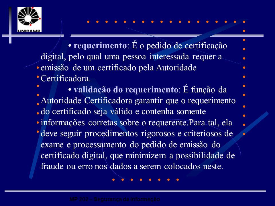 • requerimento: É o pedido de certificação digital, pelo qual uma pessoa interessada requer a emissão de um certificado pela Autoridade Certificadora.