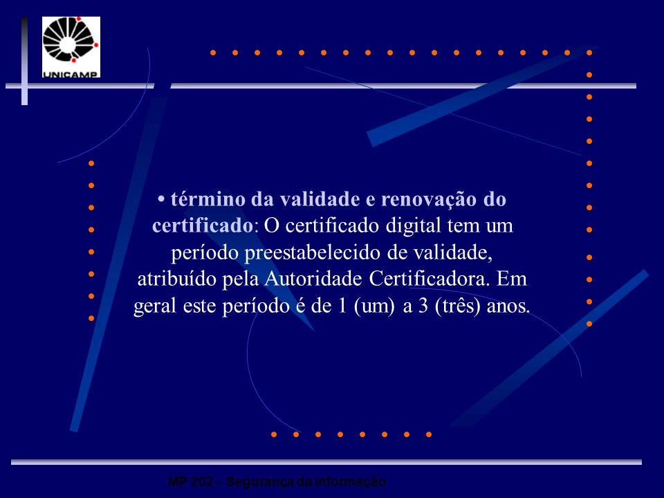 • término da validade e renovação do certificado: O certificado digital tem um período preestabelecido de validade, atribuído pela Autoridade Certificadora.