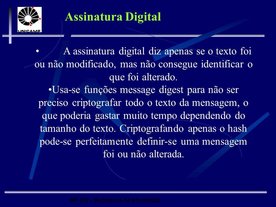 Assinatura Digital A assinatura digital diz apenas se o texto foi ou não modificado, mas não consegue identificar o que foi alterado.