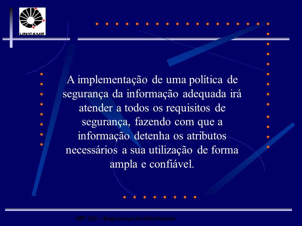 A implementação de uma política de segurança da informação adequada irá atender a todos os requisitos de segurança, fazendo com que a informação detenha os atributos necessários a sua utilização de forma ampla e confiável.