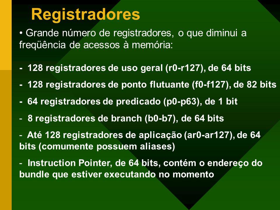 Registradores Grande número de registradores, o que diminui a freqüência de acessos à memória: