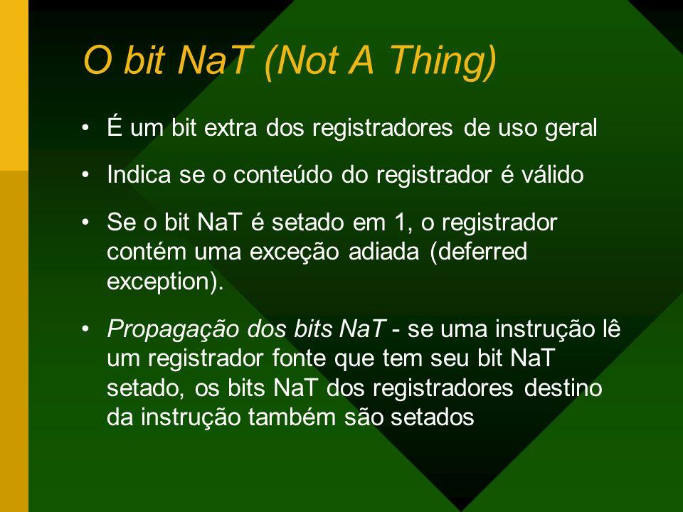 O bit NaT (Not A Thing) É um bit extra dos registradores de uso geral