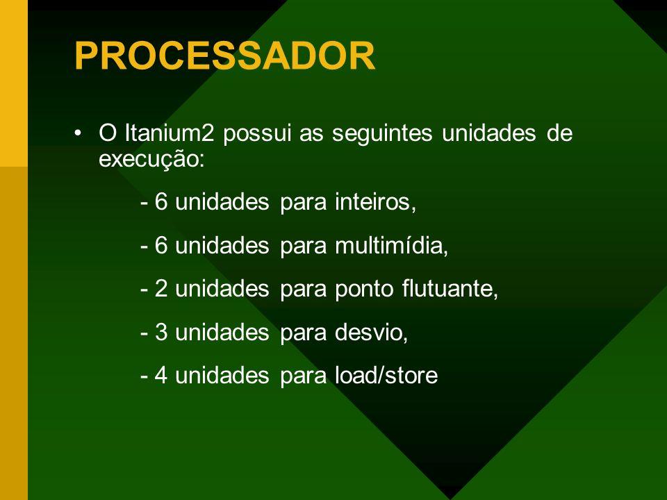PROCESSADOR O Itanium2 possui as seguintes unidades de execução: