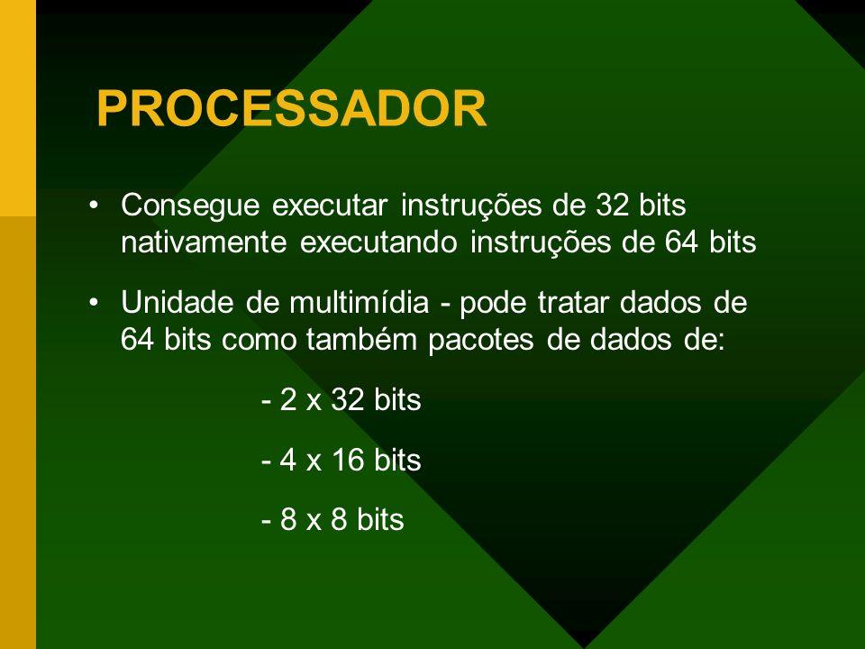 PROCESSADOR Consegue executar instruções de 32 bits nativamente executando instruções de 64 bits.