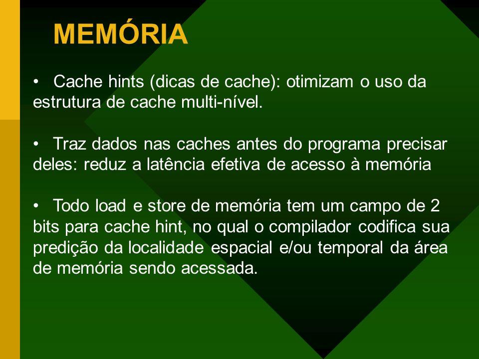 MEMÓRIACache hints (dicas de cache): otimizam o uso da estrutura de cache multi-nível.