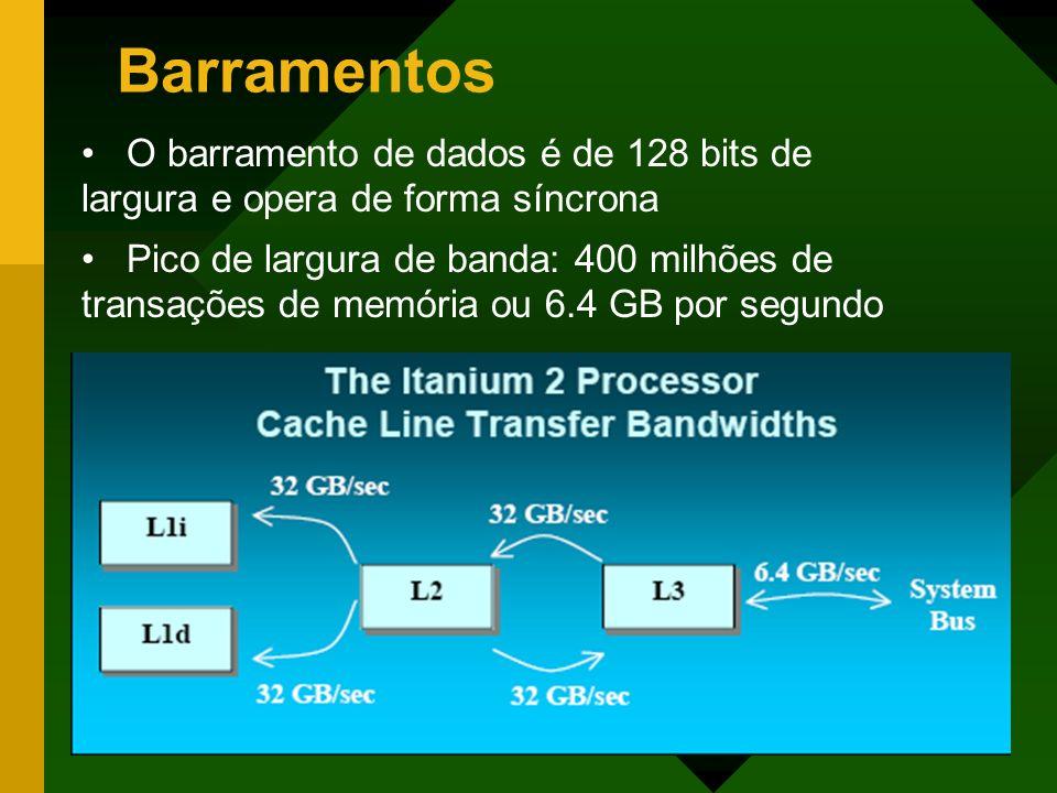 Barramentos O barramento de dados é de 128 bits de largura e opera de forma síncrona.