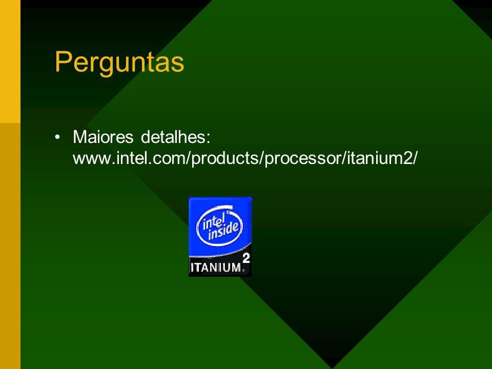 Perguntas Maiores detalhes: www.intel.com/products/processor/itanium2/